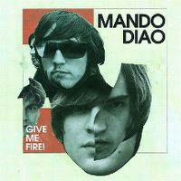 Cover Mando Diao - Give Me Fire!