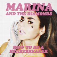 Cover Marina And The Diamonds - How To Be A Heartbreaker