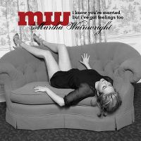 Cover Martha Wainwright - I Know You're Married But I've Got Feelings Too