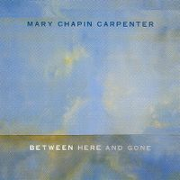 Cover Mary Chapin Carpenter - Between Here And Gone