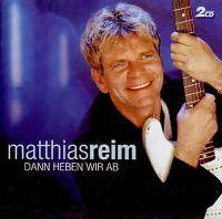 Cover Matthias Reim - Dann heben wir ab