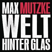 Cover Max Mutzke - Welt hinter Glas