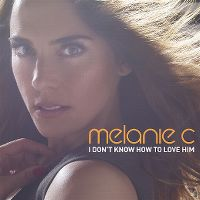 Cover Melanie C - I Don't Know How To Love Him