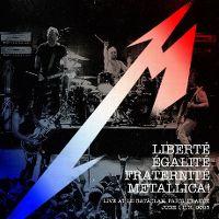 Cover Metallica - Liberté, Egalité, Fraternité, Metallica! - Live At Le Bataclan. Paris, France