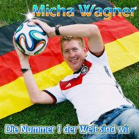 Cover Micha Wagner - Die Nummer 1 der Welt sind wir
