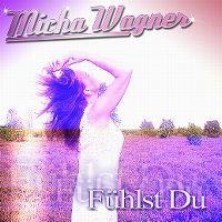 Cover Micha Wagner - Fühlst Du