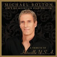 Cover Michael Bolton - Ain't No Mountain High Enough - A Tribute To Hitsville U.S.A.