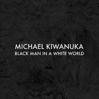 Cover Michael Kiwanuka - Black Man In A White World