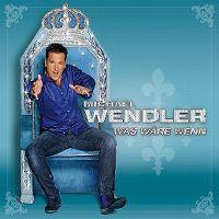 Cover Michael Wendler - Was wäre wenn