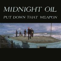 Cover Midnight Oil - Put Down That Weapon