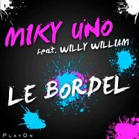 Cover Miky Uno feat. Willy William - Le bordel