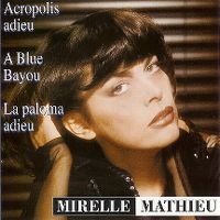 Cover Mireille Mathieu - Acropolis adieu / À Blue Bayou / La paloma adieu