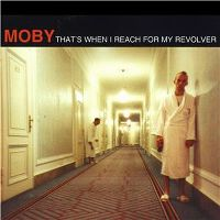 Cover Moby - That's When I Reach For My Revolver