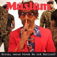 Cover Müslüm - Erich, warum bisch du nid ehrlich?