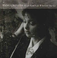 Cover Nanci Griffith - It's A Hard Life Wherever You Go
