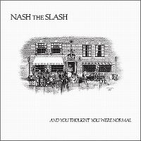 Cover Nash The Slash - And You Thought You Were Normal