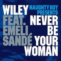 Cover Naughty Boy presents Wiley feat. Emeli Sandé - Never Be Your Woman