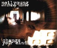 Cover Neil Young And Crazy Horse - Change Your Mind