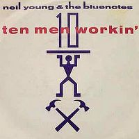 Cover Neil Young & The Bluenotes - Ten Men Workin'