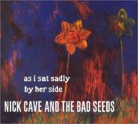 Cover Nick Cave & The Bad Seeds - As I Sat Sadly By Her Side