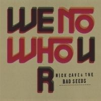 Cover Nick Cave & The Bad Seeds - We No Who U R