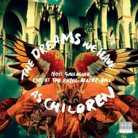 Cover Noel Gallagher - The Dreams We Have As Children - Live At The Royal Albert Hall