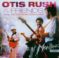 Cover Otis Rush & Friends feat. Eric Clapton and Luther Vandross - Live At Montreux 1986