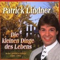 Cover Patrick Lindner - Die kleinen Dinge des Lebens - Seine grössten Erfolge 1989-1994