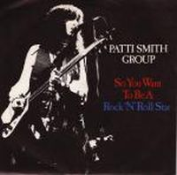 Cover Patti Smith Group - So You Want To Be A Rock'N'Roll Star