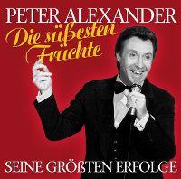 Cover Peter Alexander - Die süßesten Früchte - Seine größten Erfolge