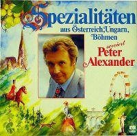 Cover Peter Alexander - Spezialitäten aus Österreich, Ungarn, Böhmen