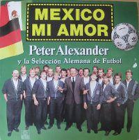 Cover Peter Alexander und die Deutsche Fußball-Nationalmannschaft - Mexico mi amor