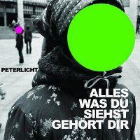 Cover Peterlicht - Alles was Du siehst gehört Dir