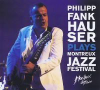 Cover Philipp Fankhauser - Philipp Fankhauser Plays Montreux Jazz Festival