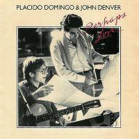 Cover Placido Domingo & John Denver - Perhaps Love