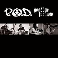 Cover P.O.D. - Goodbye For Now