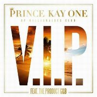 Cover Prince Kay One feat. The Product G&B - V.I.P.