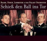 Cover Raabe, Ferch, Lohmeyer & Das Palast Orchester - Schieß den Ball ins Tor