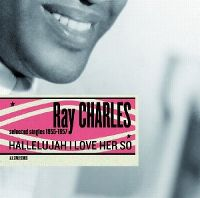 Cover Ray Charles - Hallelujah I Love Her So - Selected Singles 1955-1957