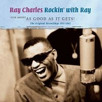 Cover Ray Charles - Rockin' With Ray - Just About As Good As It Gets! The Original Recordings 1951-1962