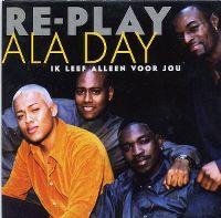 Cover Re-Play - Ala Day (ik leef alleen voor jou)