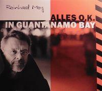 Cover Reinhard Mey - Alles o.k. in Guantánamo Bay