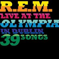 Cover R.E.M. - Live At The Olympia In Dublin - 39 Songs