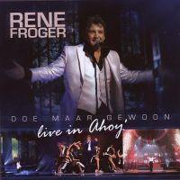 Cover Rene Froger - Doe maar gewoon (Live in Ahoy)