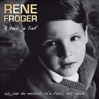 Cover Rene Froger - 'k Heb je lief - 50 jaar de muziek, m'n fans, het leven