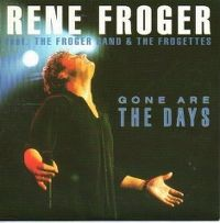 Cover Rene Froger feat. The Froger Band & The Frogettes - Gone Are The Days