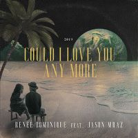 Cover Reneé Dominique feat. Jason Mraz - Could I Love You Any More