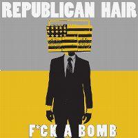 Cover Republican Hair - F*ck A Bomb