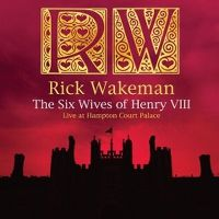 Cover Rick Wakeman - The Six Wives Of Henry VIII - Live At Hampton Court Palace