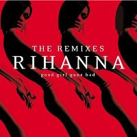 Cover Rihanna - Good Girl Gone Bad: The Remixes